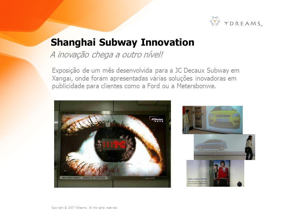 Copyright © 2007 YDreams. All the rights reserved. Shanghai Subway Innovation Exposição de um mês desenvolvida para a JC Decaux Subway em Xangai, onde
