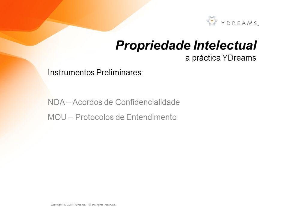 Copyright © 2007 YDreams. All the rights reserved. Instrumentos Preliminares: NDA – Acordos de Confidencialidade MOU – Protocolos de Entendimento Prop