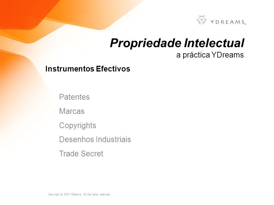 Copyright © 2007 YDreams. All the rights reserved. Instrumentos Efectivos Patentes Marcas Copyrights Desenhos Industriais Trade Secret Propriedade Int