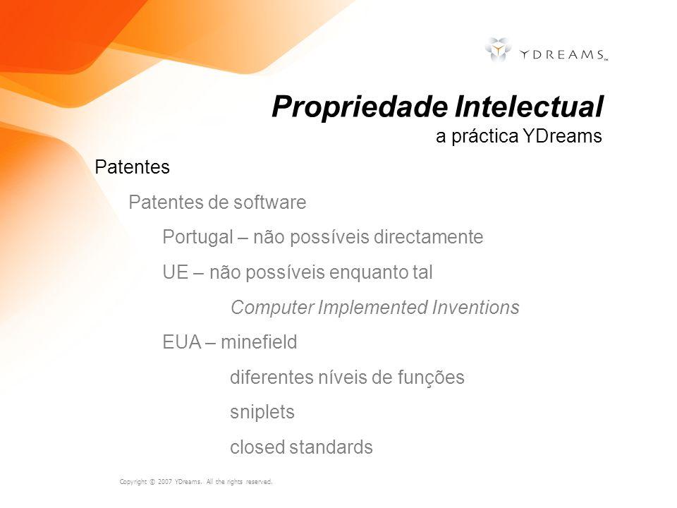 Copyright © 2007 YDreams. All the rights reserved. Patentes Patentes de software Portugal – não possíveis directamente UE – não possíveis enquanto tal