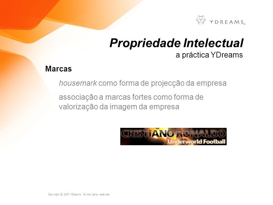 Copyright © 2007 YDreams. All the rights reserved. Marcas housemark como forma de projecção da empresa associação a marcas fortes como forma de valori