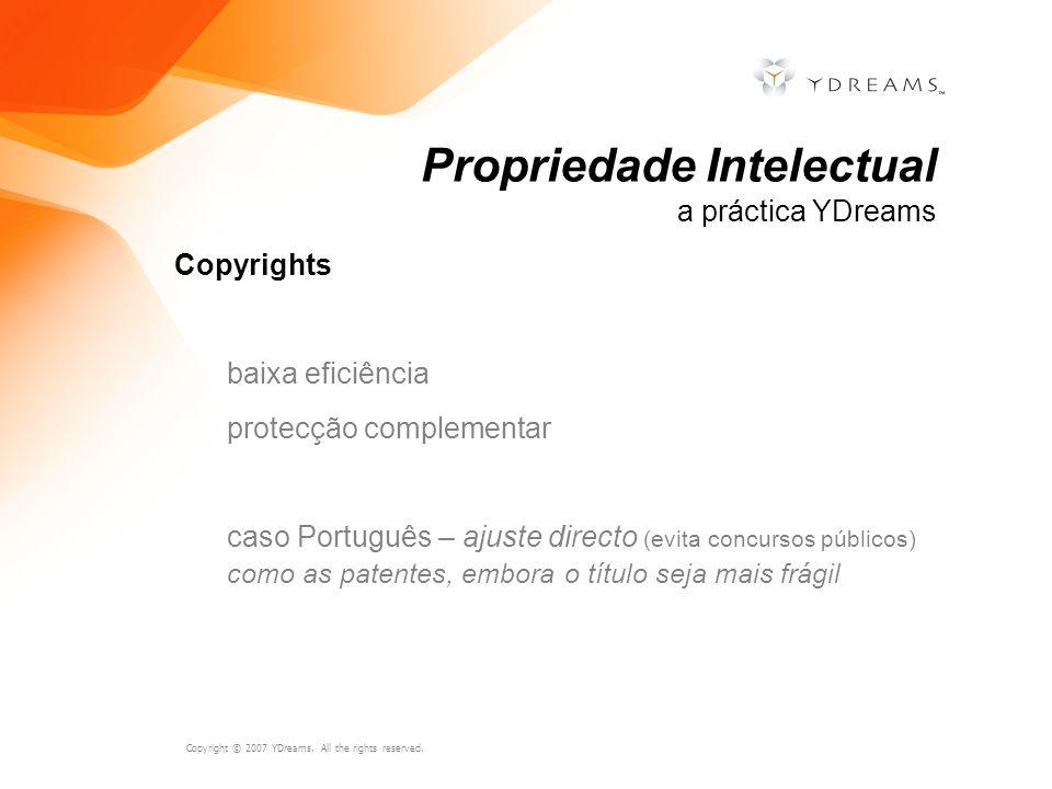 Copyright © 2007 YDreams. All the rights reserved. Copyrights baixa eficiência protecção complementar caso Português – ajuste directo (evita concursos