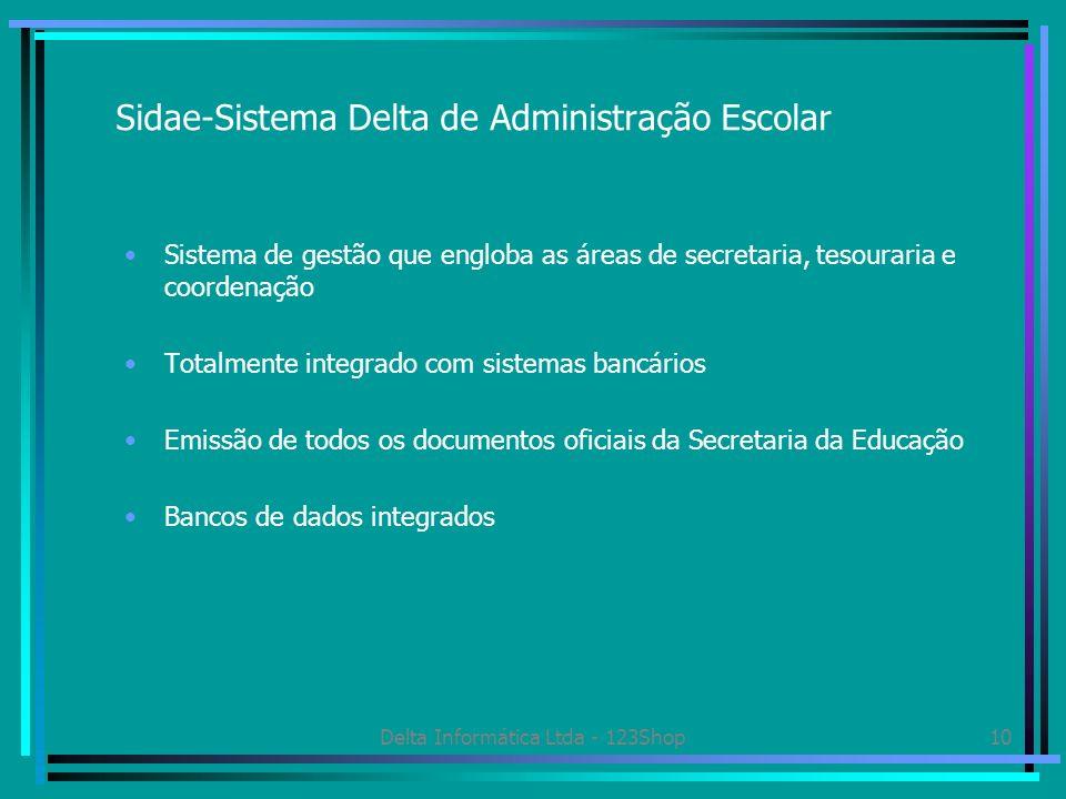 Delta Informática Ltda - 123Shop10 Sidae-Sistema Delta de Administração Escolar Sistema de gestão que engloba as áreas de secretaria, tesouraria e coo