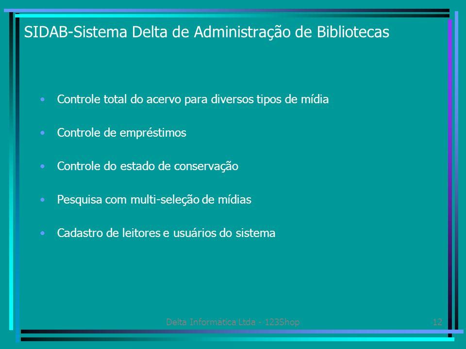 Delta Informática Ltda - 123Shop12 SIDAB-Sistema Delta de Administração de Bibliotecas Controle total do acervo para diversos tipos de mídia Controle