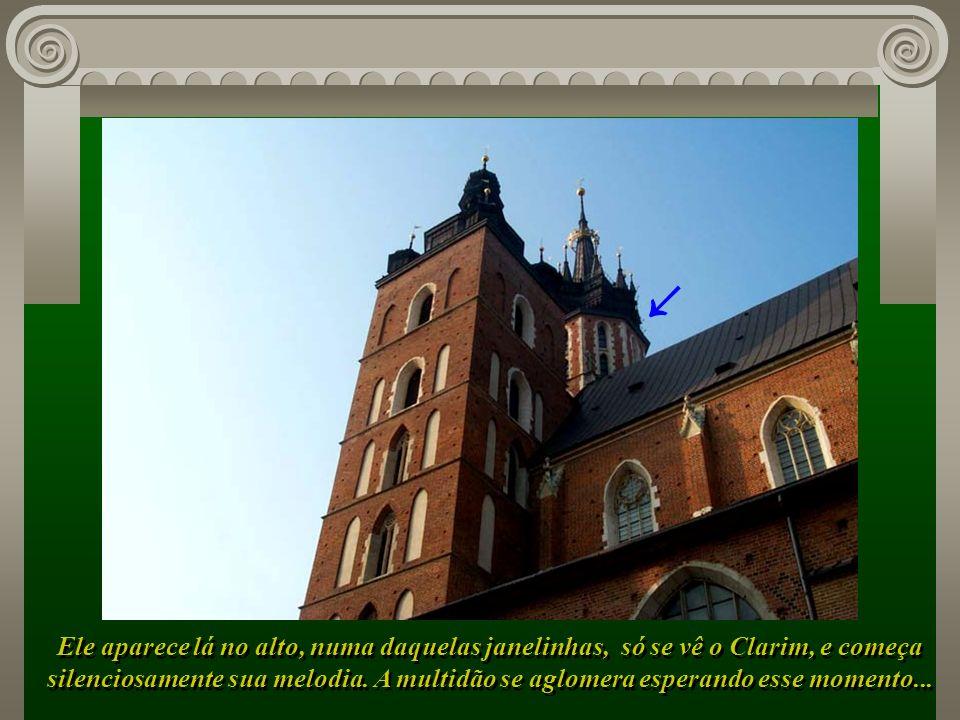 Preste atenção a essa melodia - ela é tocada de hora em hora, lá no alto da Torre da Igreja Maryacki, por um solitário tocador...