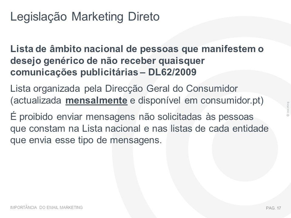 IMPORTÂNCIA DO EMAIL MARKETING PAG. 17 Legislação Marketing Direto PAG. 17 Lista de âmbito nacional de pessoas que manifestem o desejo genérico de não