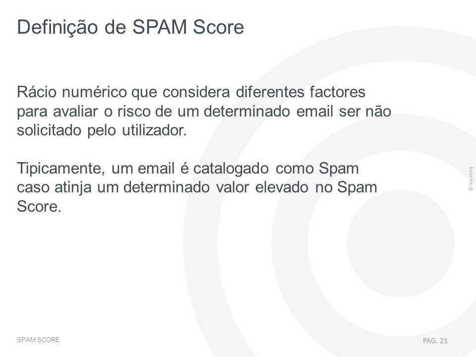 SPAM SCORE Rácio numérico que considera diferentes factores para avaliar o risco de um determinado email ser não solicitado pelo utilizador. Tipicamen