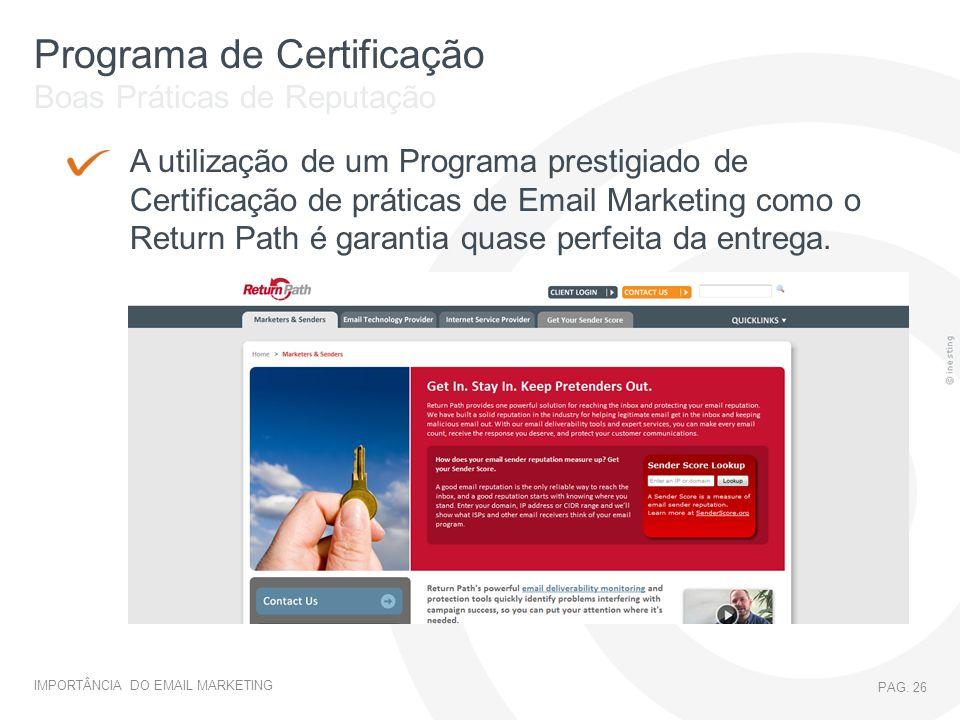 IMPORTÂNCIA DO EMAIL MARKETING PAG. 26 Programa de Certificação Boas Práticas de Reputação A utilização de um Programa prestigiado de Certificação de