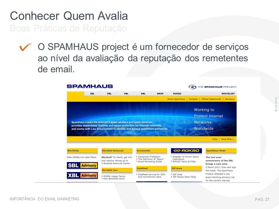 IMPORTÂNCIA DO EMAIL MARKETING PAG. 27 Conhecer Quem Avalia O SPAMHAUS project é um fornecedor de serviços ao nível da avaliação da reputação dos reme