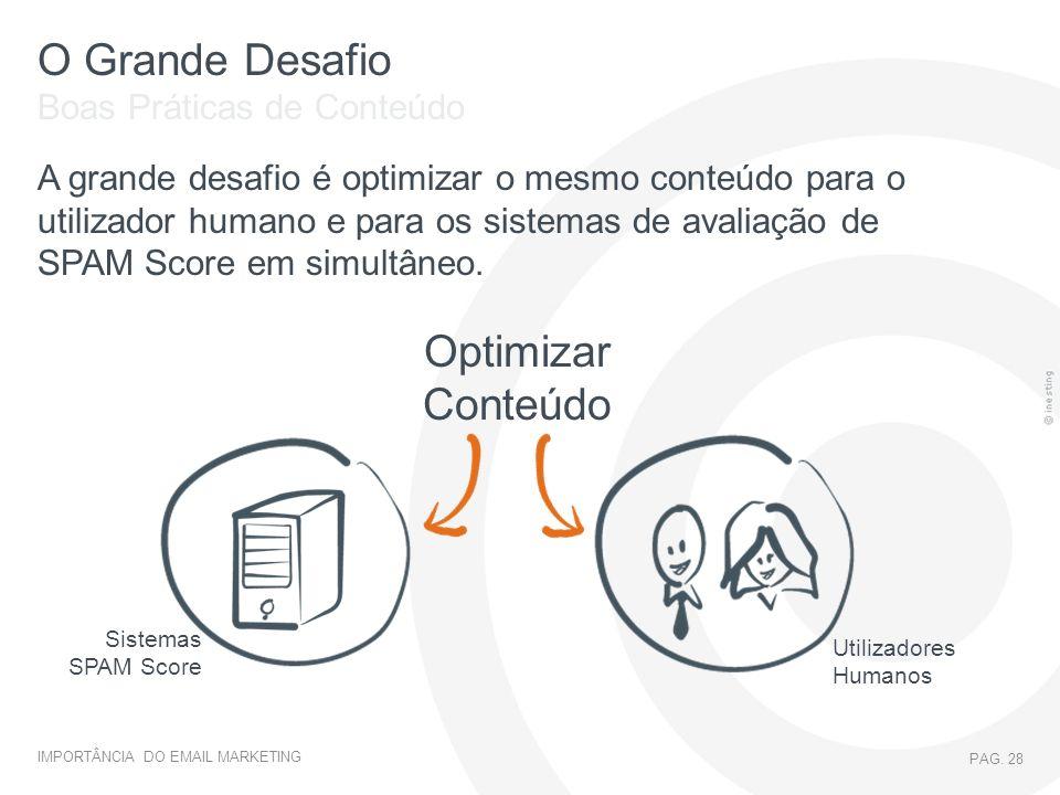IMPORTÂNCIA DO EMAIL MARKETING PAG. 28 O Grande Desafio A grande desafio é optimizar o mesmo conteúdo para o utilizador humano e para os sistemas de a