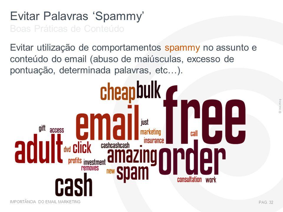 IMPORTÂNCIA DO EMAIL MARKETING PAG. 32 Evitar Palavras Spammy Evitar utilização de comportamentos spammy no assunto e conteúdo do email (abuso de maiú