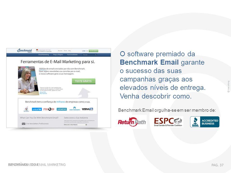 IMPORTÂNCIA DO EMAIL MARKETING Benchmark Email orgulha-se em ser membro de: PAG. 37 BENCHMARK EMAIL O software premiado da Benchmark Email garante o s