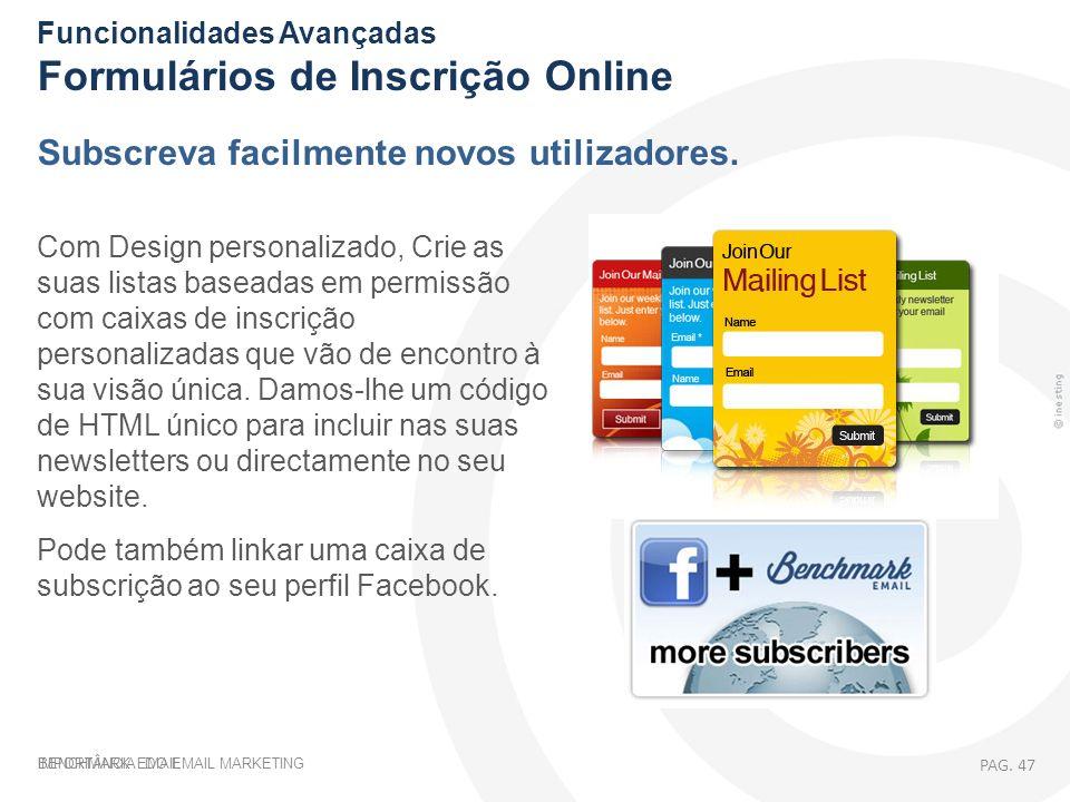 IMPORTÂNCIA DO EMAIL MARKETING Funcionalidades Avançadas Formulários de Inscrição Online Subscreva facilmente novos utilizadores. Com Design personali