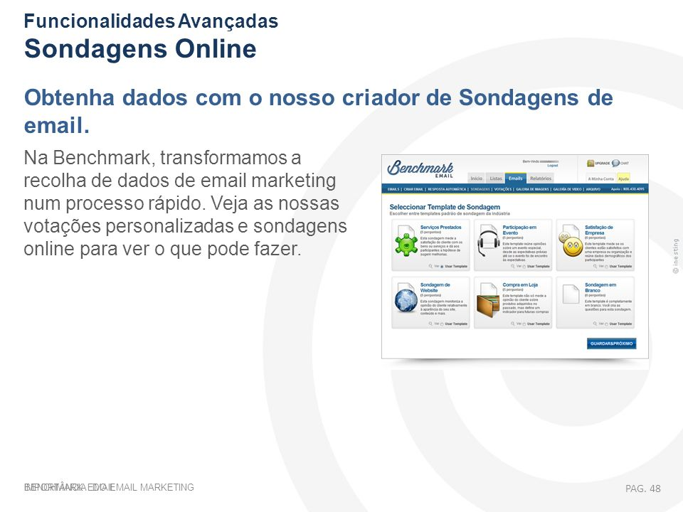IMPORTÂNCIA DO EMAIL MARKETING Funcionalidades Avançadas Sondagens Online Obtenha dados com o nosso criador de Sondagens de email. Na Benchmark, trans