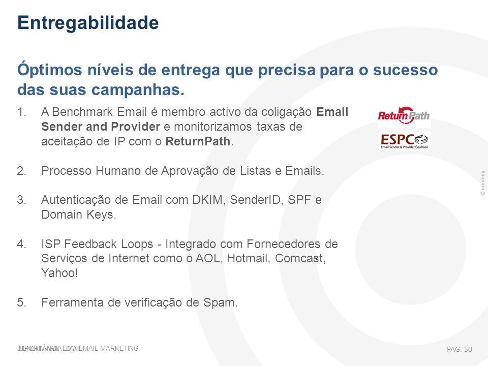 IMPORTÂNCIA DO EMAIL MARKETING Entregabilidade Óptimos níveis de entrega que precisa para o sucesso das suas campanhas. 1. A Benchmark Email é membro