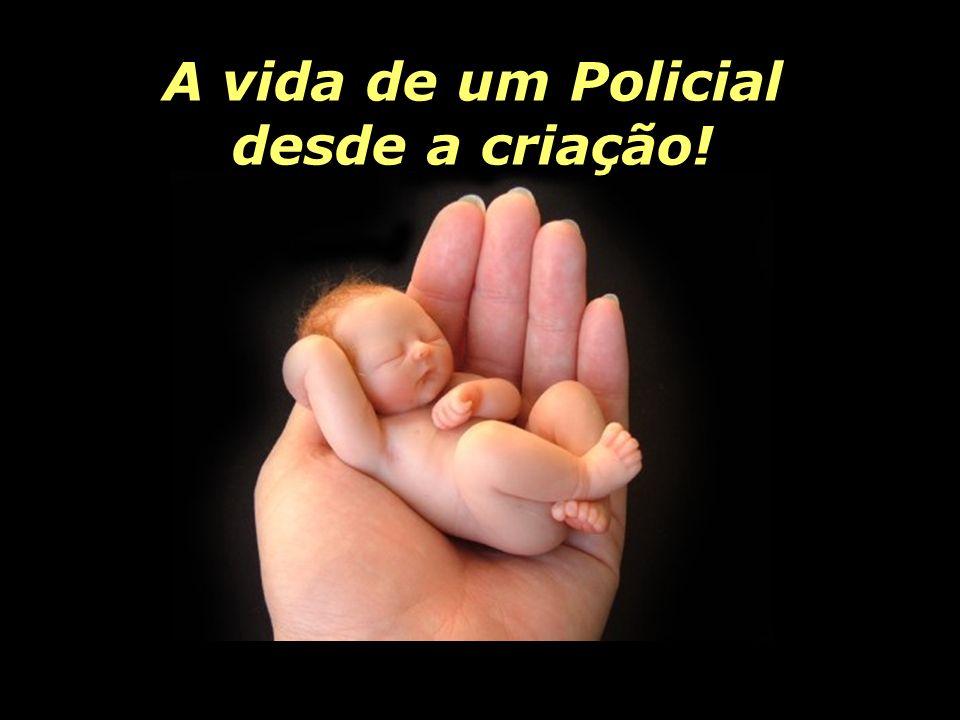 A vida de um Policial desde a criação!