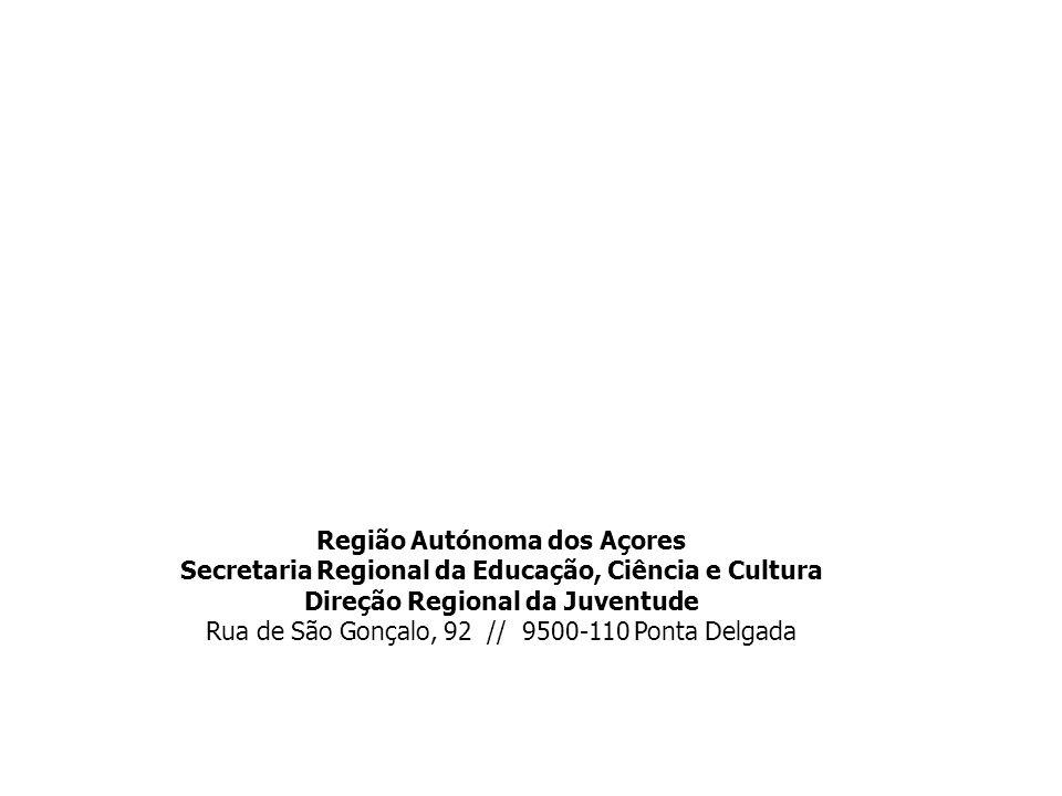 Região Autónoma dos Açores Secretaria Regional da Educação, Ciência e Cultura Direção Regional da Juventude Rua de São Gonçalo, 92 // 9500-110 Ponta D