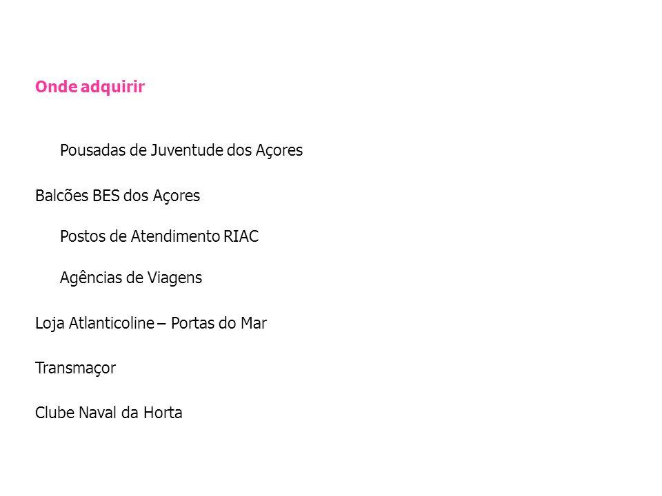 Onde adquirir Pousadas de Juventude dos Açores Balcões BES dos Açores Postos de Atendimento RIAC Agências de Viagens Loja Atlanticoline – Portas do Ma