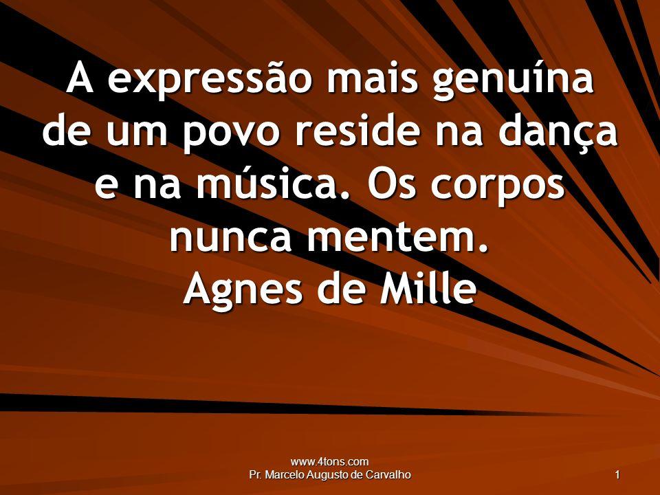 www.4tons.com Pr. Marcelo Augusto de Carvalho 1 A expressão mais genuína de um povo reside na dança e na música. Os corpos nunca mentem. Agnes de Mill