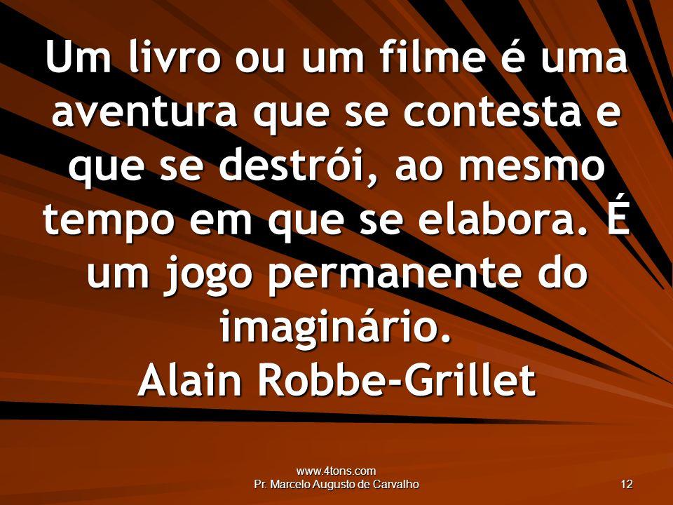 www.4tons.com Pr. Marcelo Augusto de Carvalho 12 Um livro ou um filme é uma aventura que se contesta e que se destrói, ao mesmo tempo em que se elabor