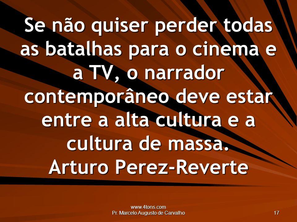 www.4tons.com Pr. Marcelo Augusto de Carvalho 17 Se não quiser perder todas as batalhas para o cinema e a TV, o narrador contemporâneo deve estar entr
