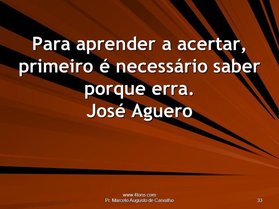 www.4tons.com Pr. Marcelo Augusto de Carvalho 33 Para aprender a acertar, primeiro é necessário saber porque erra. José Aguero