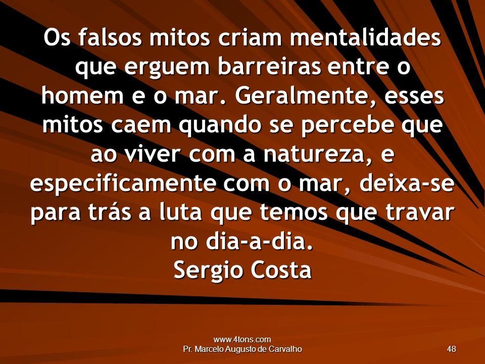 www.4tons.com Pr. Marcelo Augusto de Carvalho 48 Os falsos mitos criam mentalidades que erguem barreiras entre o homem e o mar. Geralmente, esses mito