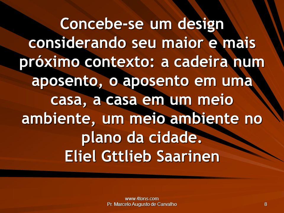 www.4tons.com Pr. Marcelo Augusto de Carvalho 8 Concebe-se um design considerando seu maior e mais próximo contexto: a cadeira num aposento, o aposent