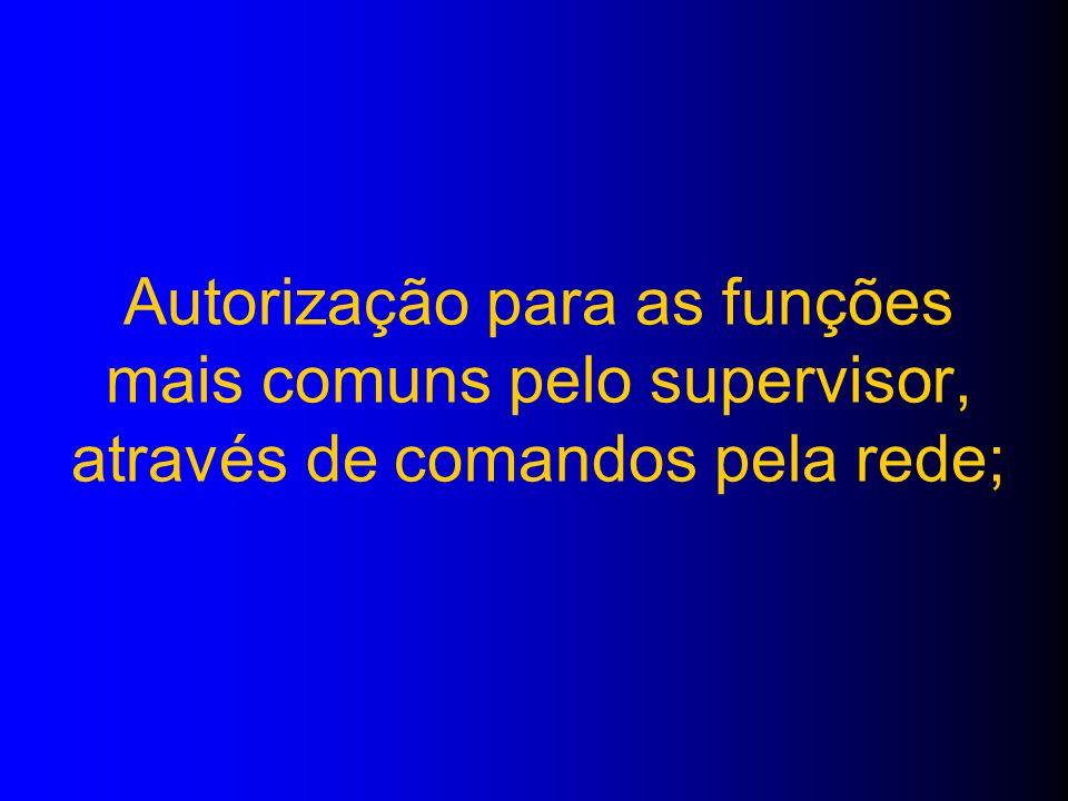 Autorização para as funções mais comuns pelo supervisor, através de comandos pela rede;