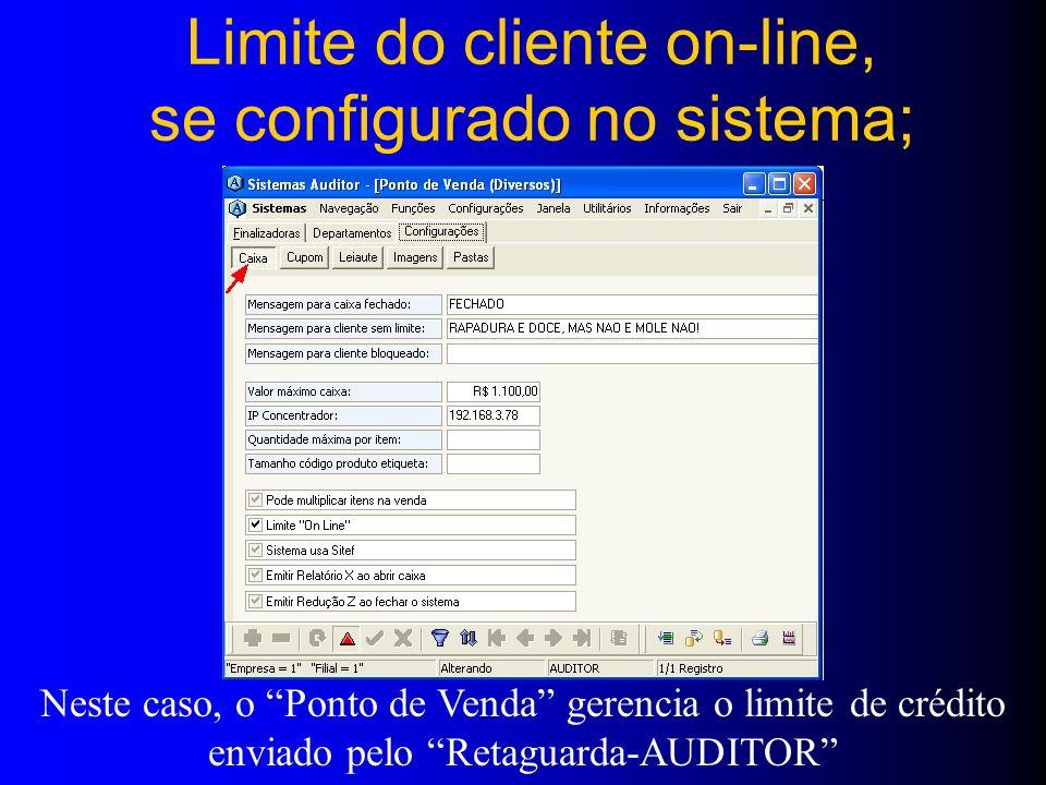 Limite do cliente on-line, se configurado no sistema; Neste caso, o Ponto de Venda gerencia o limite de crédito enviado pelo Retaguarda-AUDITOR