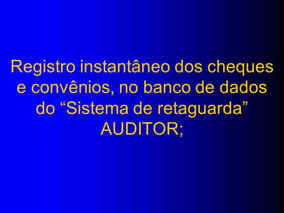 Registro instantâneo dos cheques e convênios, no banco de dados do Sistema de retaguarda AUDITOR;