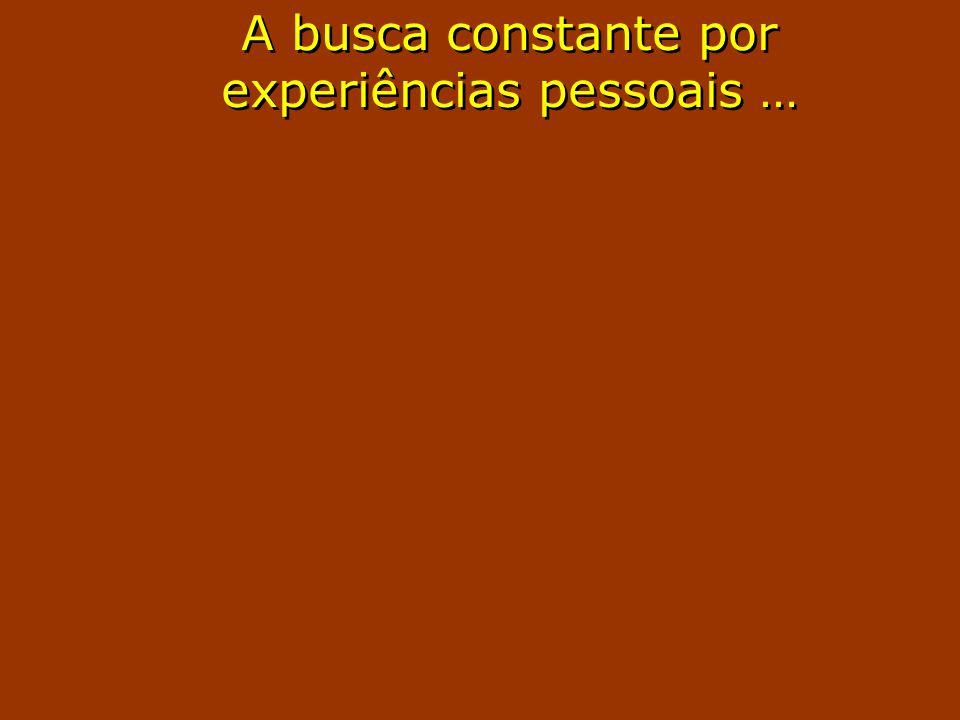 A busca constante por experiências pessoais …