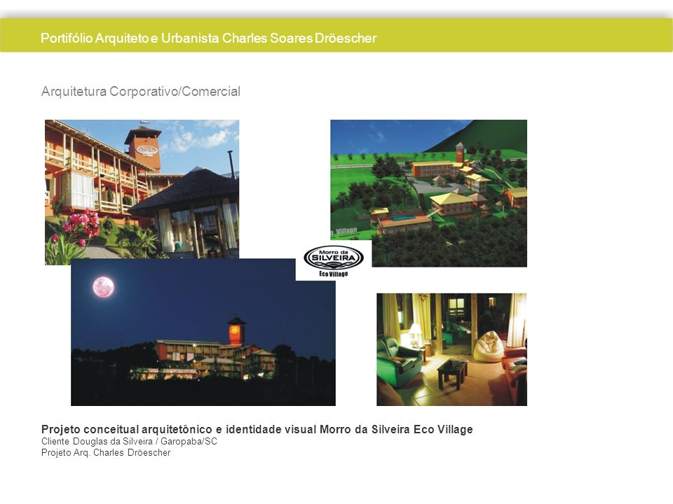 Arquiteto Charles Dröescher Arquitetura Corporativo/Comercial Projeto conceitual arquitetônico e identidade visual Morro da Silveira Eco Village Clien