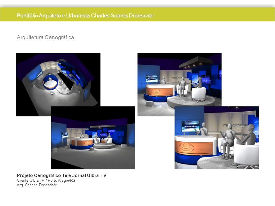 Arquitetura Cenográfica Projeto Cenográfico Tele Jornal Ulbra TV Cliente Ulbra TV / Porto Alegre/RS Arq. Charles Dröescher Portifólio Arquiteto e Urba