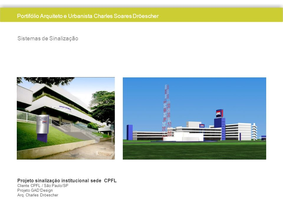 Sistemas de Sinalização Projeto sinalização institucional sede CPFL Cliente CPFL / São Paulo/SP Projeto GADDesign Arq. Charles Dröescher Portifólio Ar