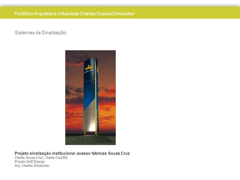 Sistemas de Sinalização Projeto sinalização institucional acesso fabricas Souza Cruz Cliente Souza Cruz / Santa Cruz/RS Projeto GADDesign Arq. Charles