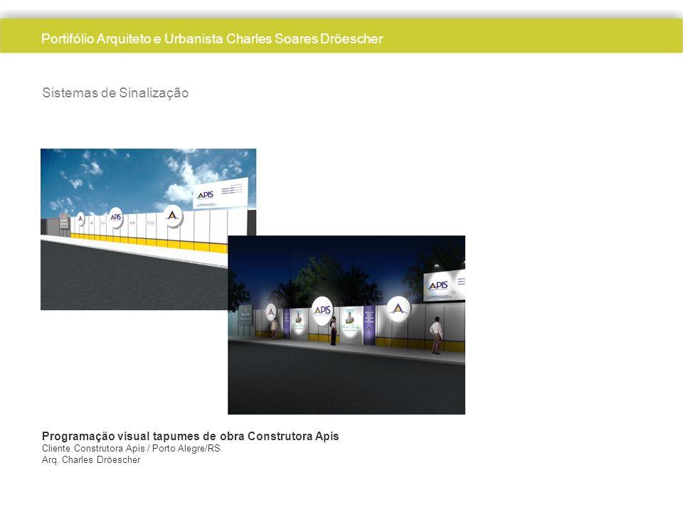 Sistemas de Sinalização Programação visual tapumes de obra Construtora Apis Cliente Construtora Apis / Porto Alegre/RS Arq. Charles Dröescher Portifól