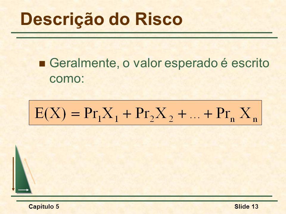 Capítulo 5Slide 13 Descrição do Risco Geralmente, o valor esperado é escrito como: