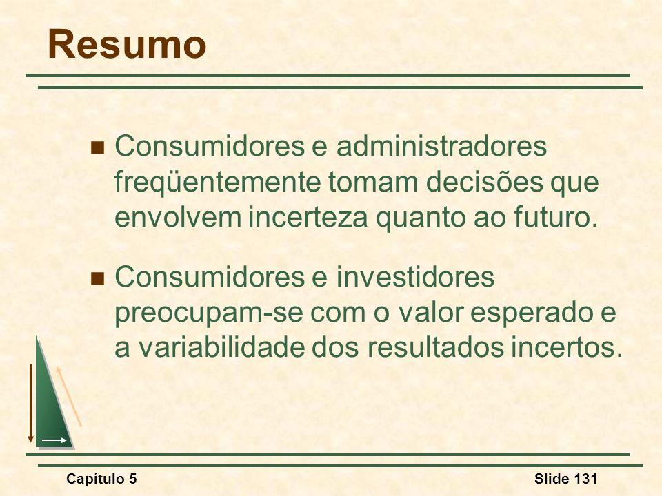 Capítulo 5Slide 131 Resumo Consumidores e administradores freqüentemente tomam decisões que envolvem incerteza quanto ao futuro. Consumidores e invest