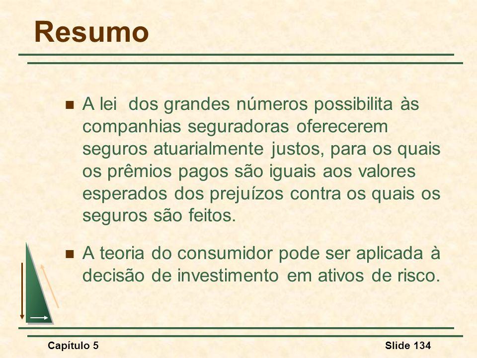 Capítulo 5Slide 134 Resumo A lei dos grandes números possibilita às companhias seguradoras oferecerem seguros atuarialmente justos, para os quais os p