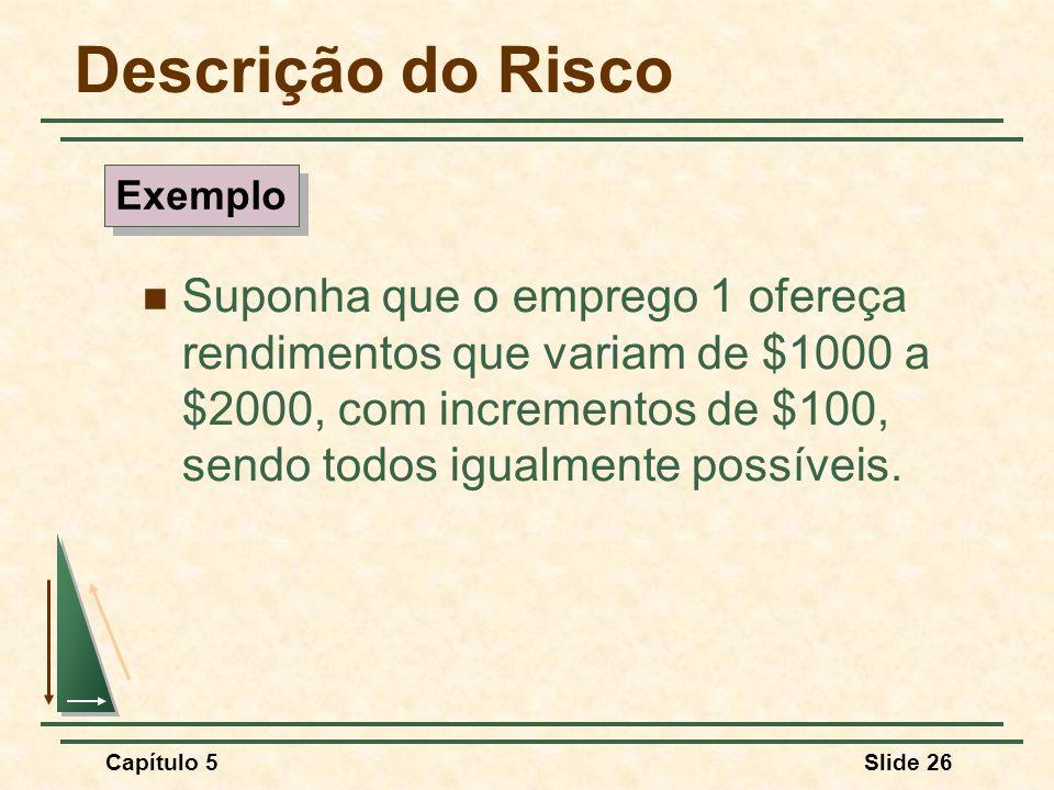 Capítulo 5Slide 26 Descrição do Risco Suponha que o emprego 1 ofereça rendimentos que variam de $1000 a $2000, com incrementos de $100, sendo todos ig