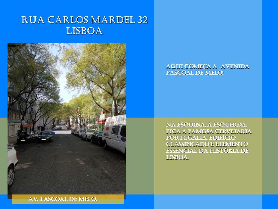 Rua Carlos Mardel 32 Lisboa Aqui começa a Avenida Pascoal de Melo! Na esquina, À esquerda, fica a famosa cervejaria PORTUGÁLIA, edifício classificado