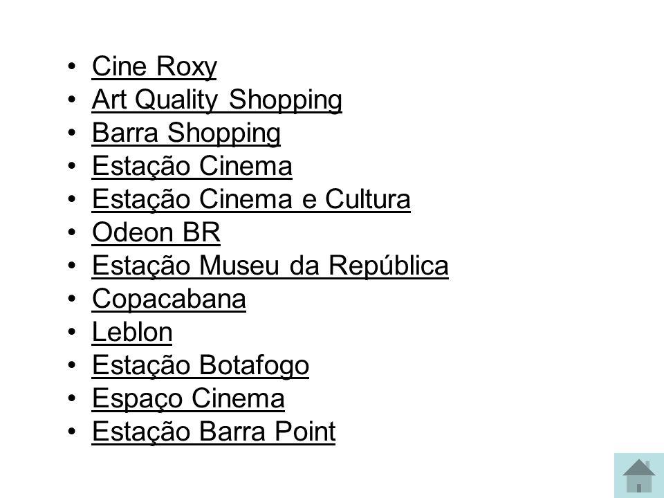 Cine Roxy Art Quality Shopping Barra Shopping Estação Cinema Estação Cinema e Cultura Odeon BR Estação Museu da República Copacabana Leblon Estação Bo
