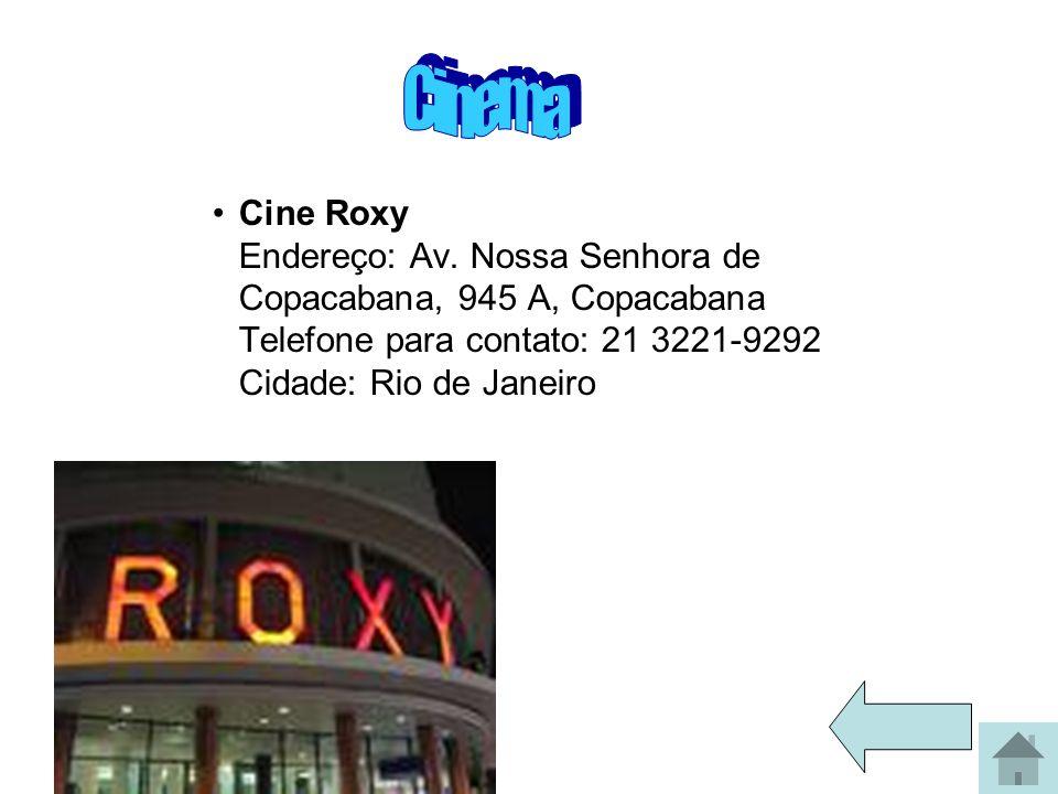 Cine Roxy Endereço: Av. Nossa Senhora de Copacabana, 945 A, Copacabana Telefone para contato: 21 3221-9292 Cidade: Rio de Janeiro
