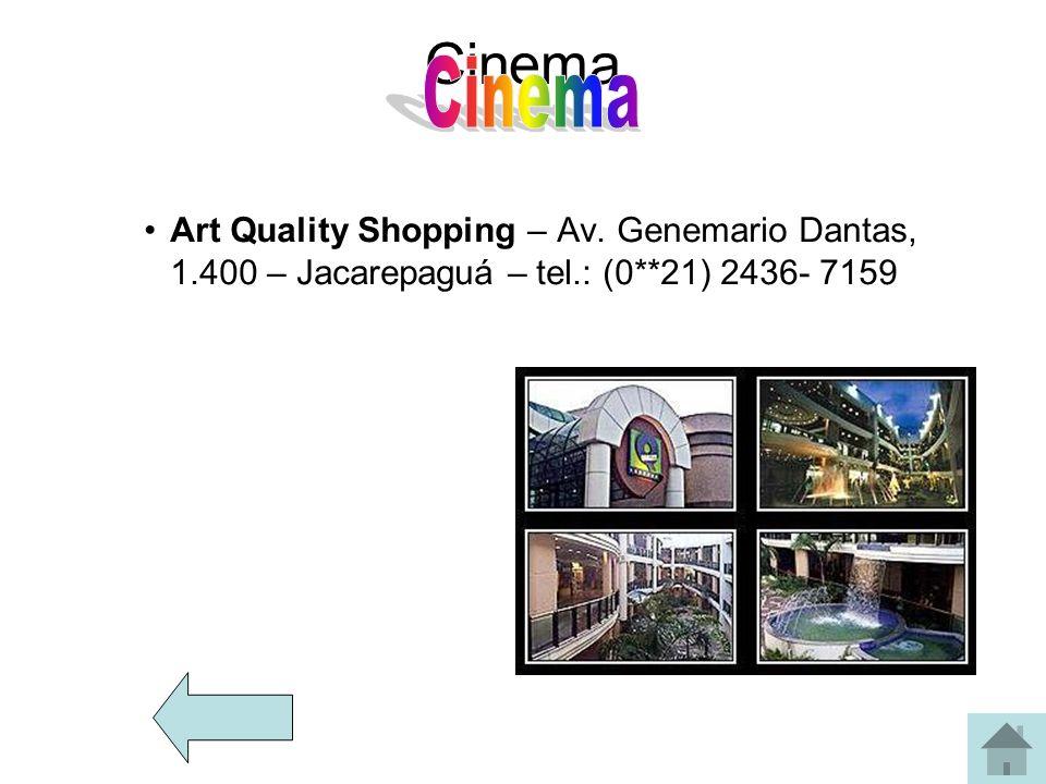 Cinema Art Quality Shopping – Av. Genemario Dantas, 1.400 – Jacarepaguá – tel.: (0**21) 2436- 7159