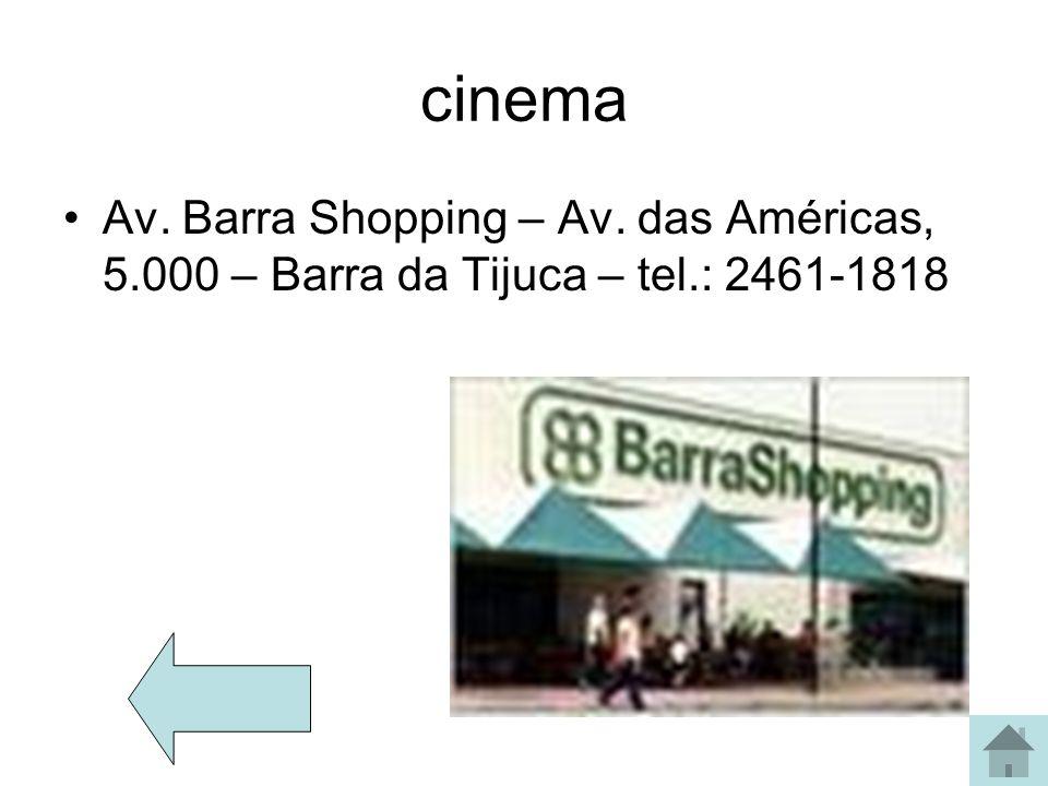 cinema Av. Barra Shopping – Av. das Américas, 5.000 – Barra da Tijuca – tel.: 2461-1818