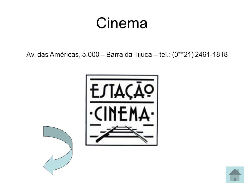 Cinema Av. das Américas, 5.000 – Barra da Tijuca – tel.: (0**21) 2461-1818