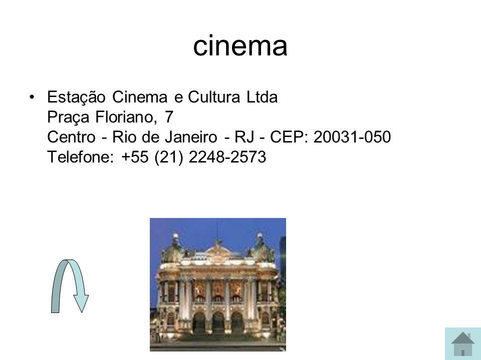 cinema Estação Cinema e Cultura Ltda Praça Floriano, 7 Centro - Rio de Janeiro - RJ - CEP: 20031-050 Telefone: +55 (21) 2248-2573