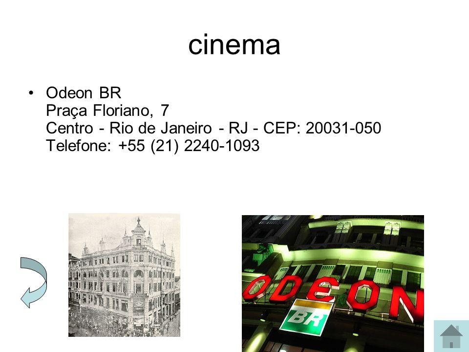 cinema Odeon BR Praça Floriano, 7 Centro - Rio de Janeiro - RJ - CEP: 20031-050 Telefone: +55 (21) 2240-1093