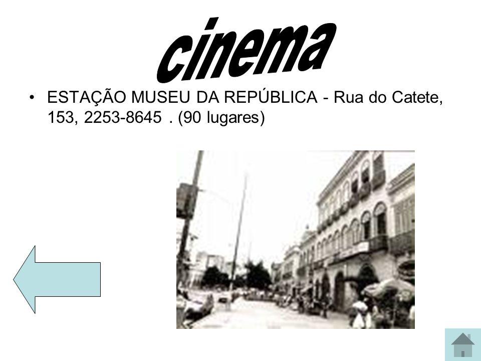 ESTAÇÃO MUSEU DA REPÚBLICA - Rua do Catete, 153, 2253-8645. (90 lugares)